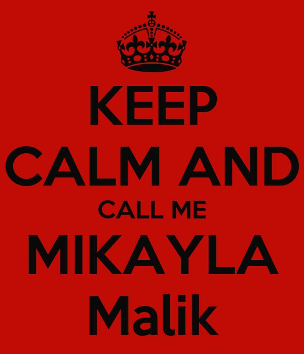 KEEP CALM AND CALL ME MIKAYLA Malik