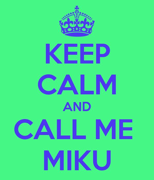 KEEP CALM AND CALL ME  MIKU
