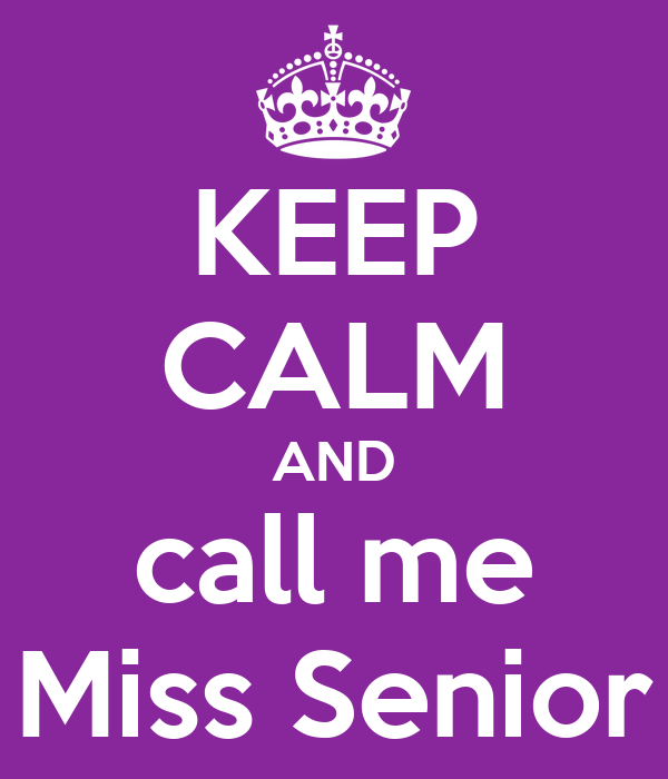 KEEP CALM AND call me Miss Senior