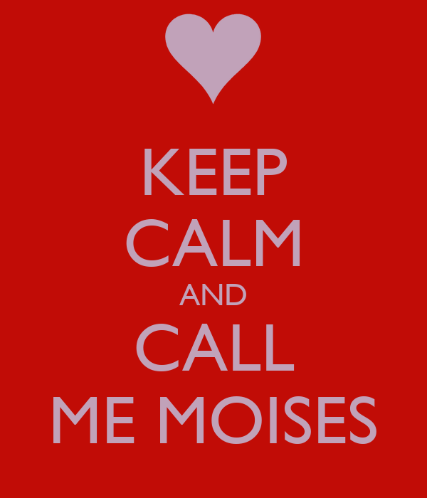 KEEP CALM AND CALL ME MOISES