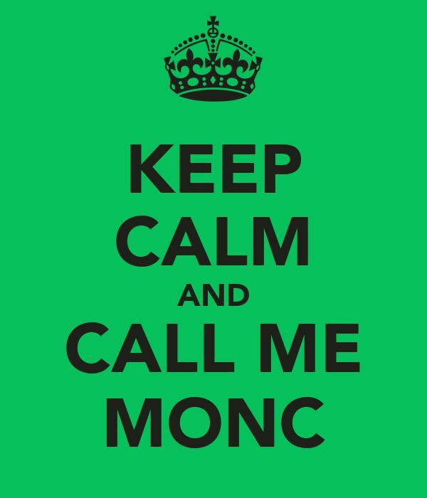 KEEP CALM AND CALL ME MONC