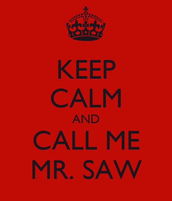 KEEP CALM AND CALL ME MR. SAW