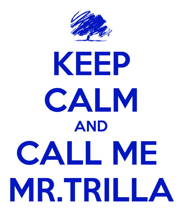 KEEP CALM AND CALL ME  MR.TRILLA