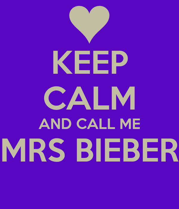 KEEP CALM AND CALL ME MRS BIEBER