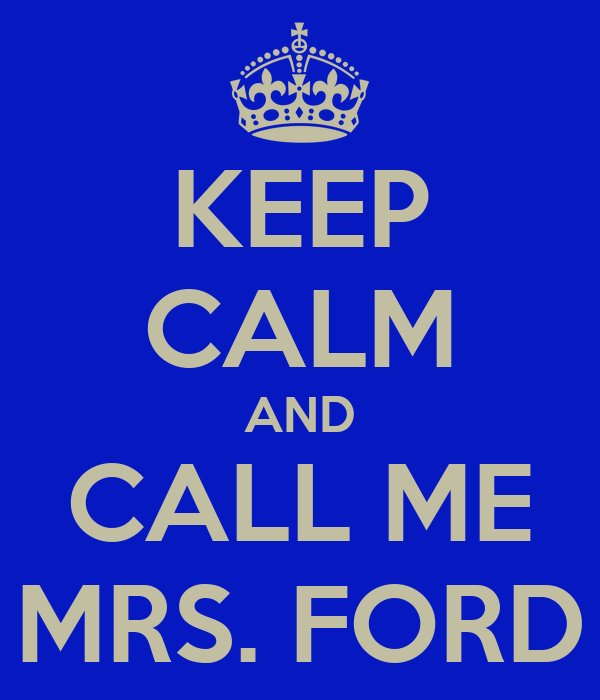 KEEP CALM AND CALL ME MRS. FORD