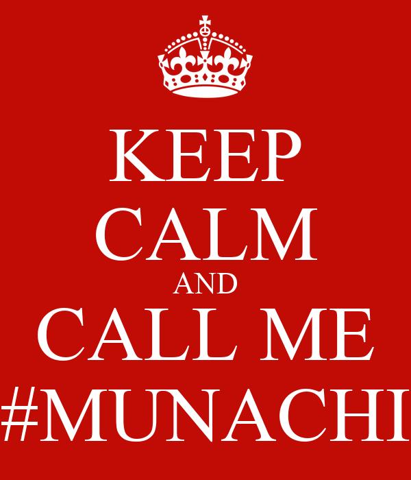 KEEP CALM AND CALL ME #MUNACHI