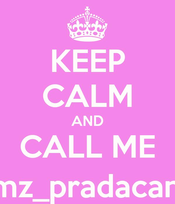 KEEP CALM AND CALL ME @mz_pradacandy