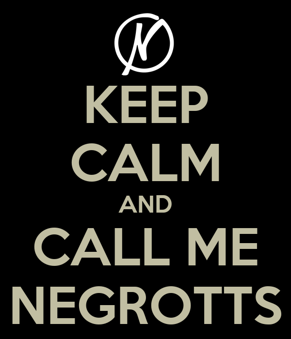 KEEP CALM AND CALL ME NEGROTTS
