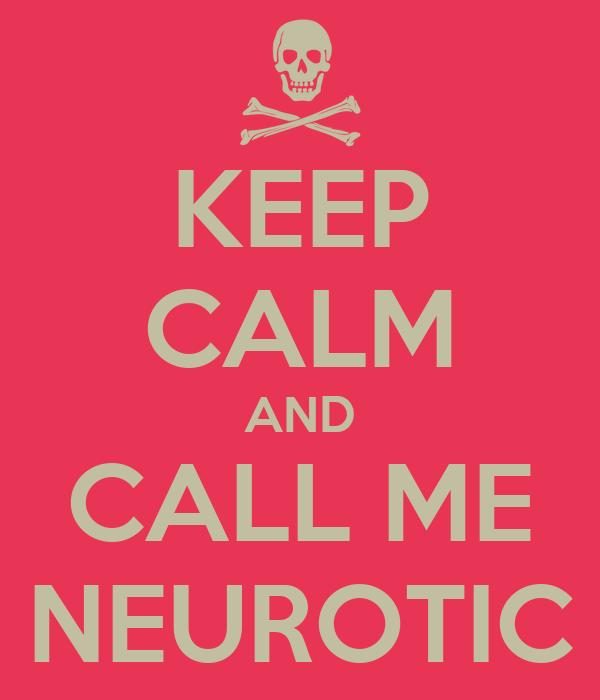 KEEP CALM AND CALL ME NEUROTIC