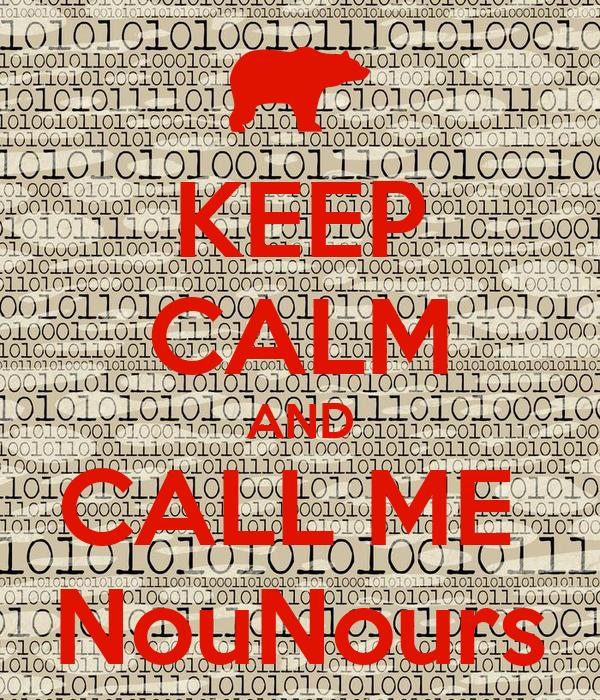 KEEP CALM AND CALL ME  NouNours