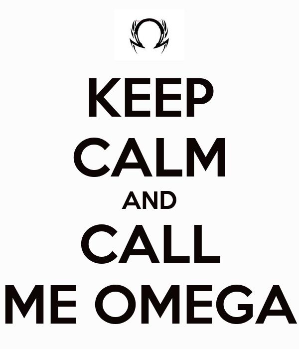 KEEP CALM AND CALL ME OMEGA