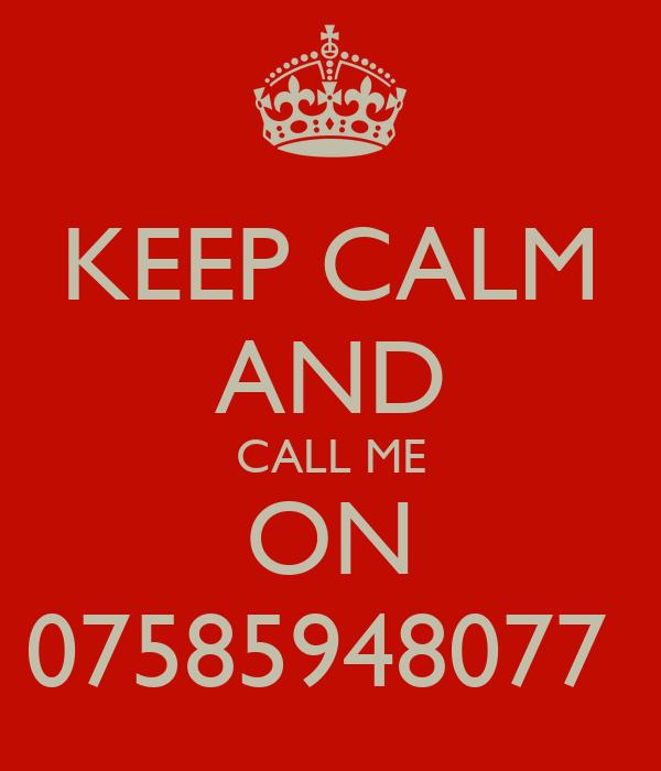 KEEP CALM AND CALL ME ON 07585948077