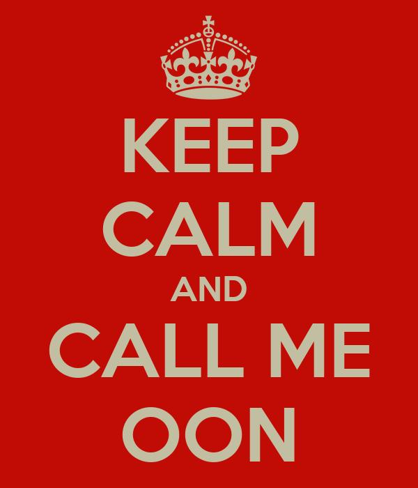 KEEP CALM AND CALL ME OON