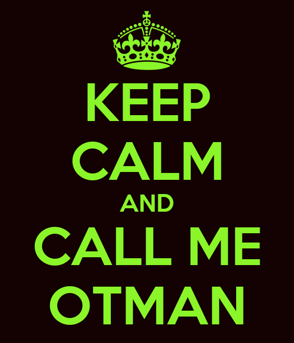 KEEP CALM AND CALL ME OTMAN