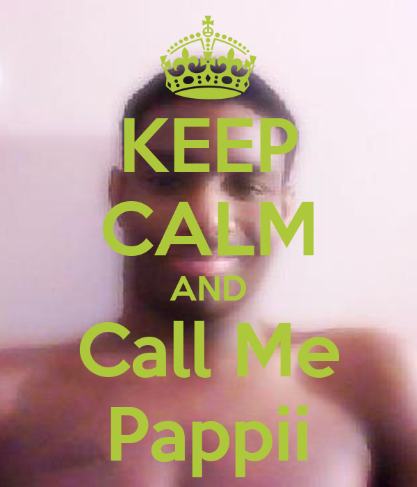 KEEP CALM AND Call Me Pappii