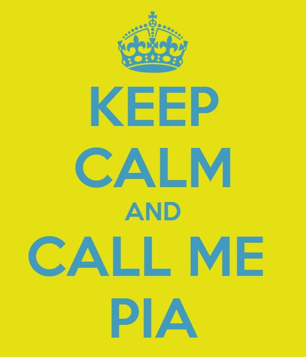 KEEP CALM AND CALL ME  PIA