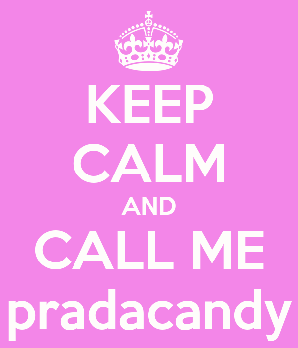 KEEP CALM AND CALL ME pradacandy