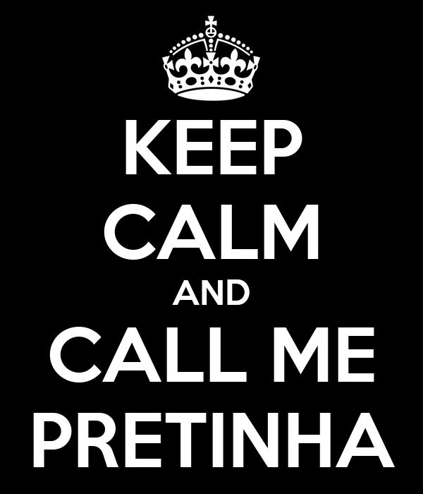 KEEP CALM AND CALL ME PRETINHA