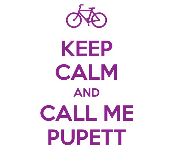 KEEP CALM AND CALL ME PUPETT