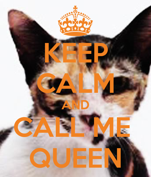 KEEP CALM AND CALL ME  QUEEN