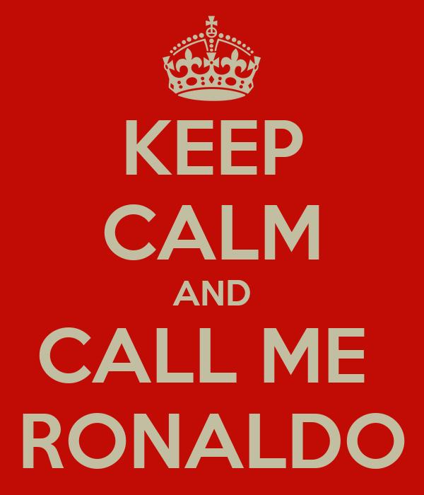 KEEP CALM AND CALL ME  RONALDO
