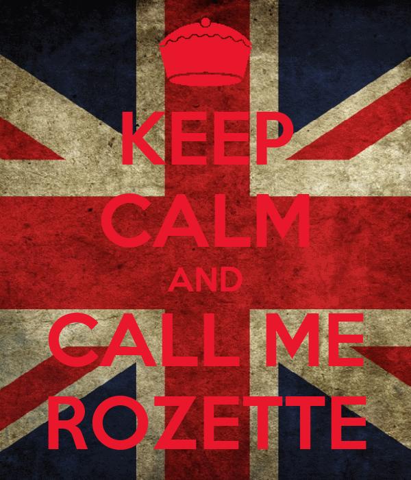 KEEP CALM AND CALL ME ROZETTE