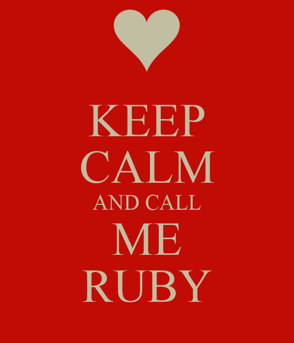 KEEP CALM AND CALL ME RUBY