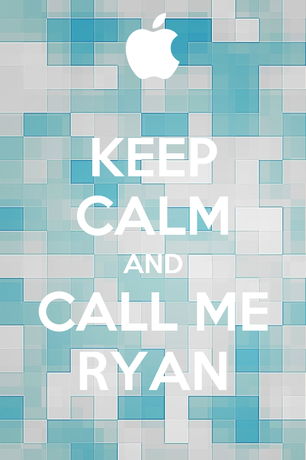 KEEP CALM AND CALL ME RYAN