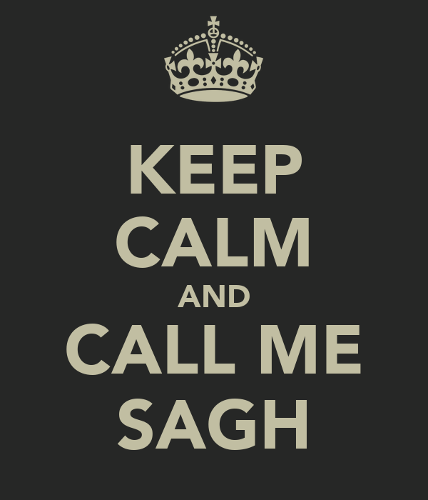 KEEP CALM AND CALL ME SAGH