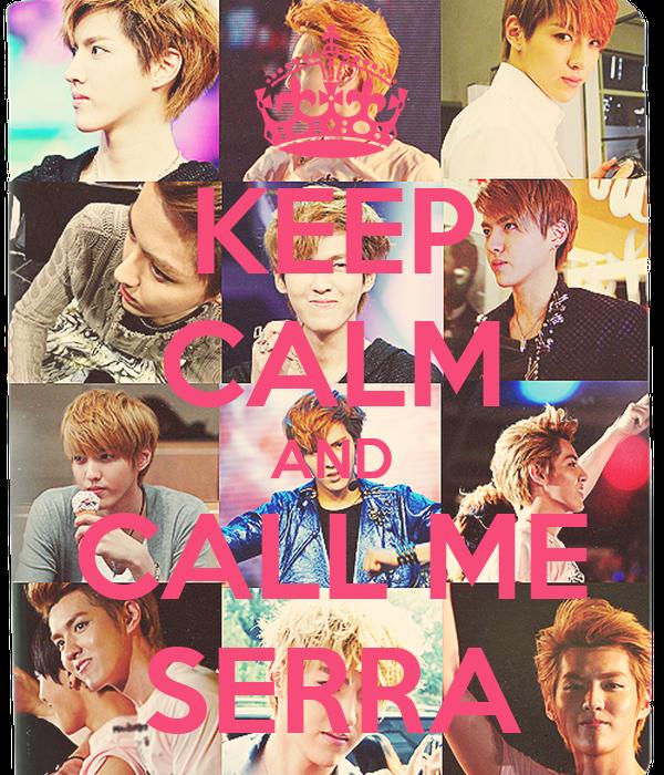 KEEP CALM AND CALL ME SERRA