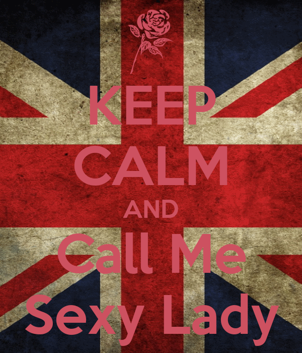 KEEP CALM AND Call Me Sexy Lady