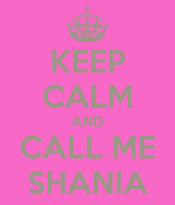 KEEP CALM AND CALL ME SHANIA