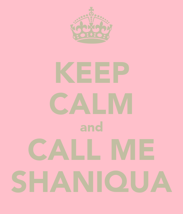 KEEP CALM and CALL ME SHANIQUA