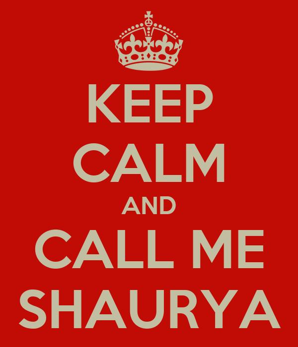 KEEP CALM AND CALL ME SHAURYA