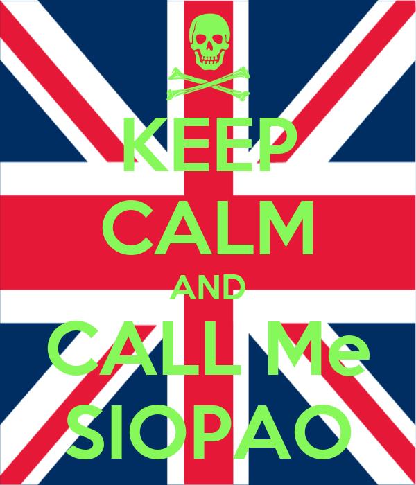 KEEP CALM AND CALL Me SIOPAO