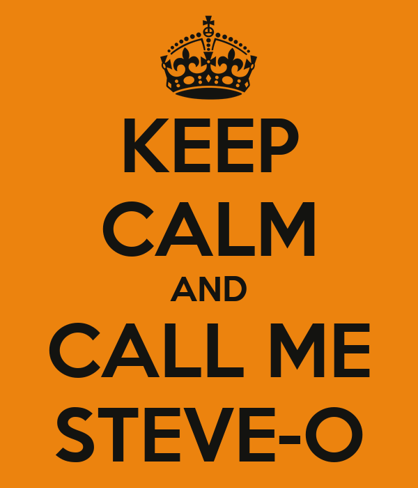KEEP CALM AND CALL ME STEVE-O