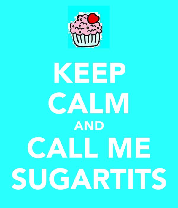 KEEP CALM AND CALL ME SUGARTITS