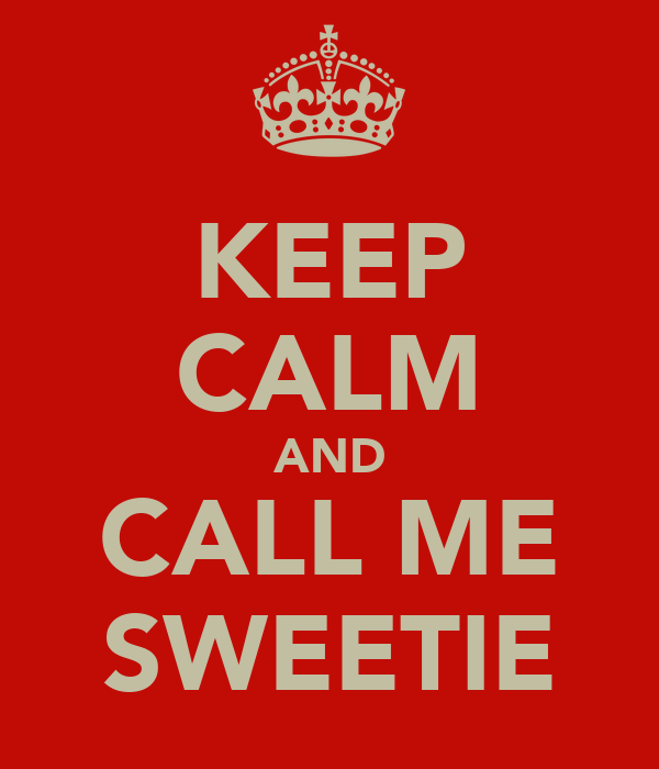 KEEP CALM AND CALL ME SWEETIE