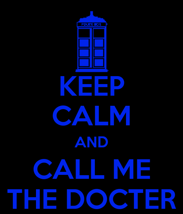 KEEP CALM AND CALL ME THE DOCTER
