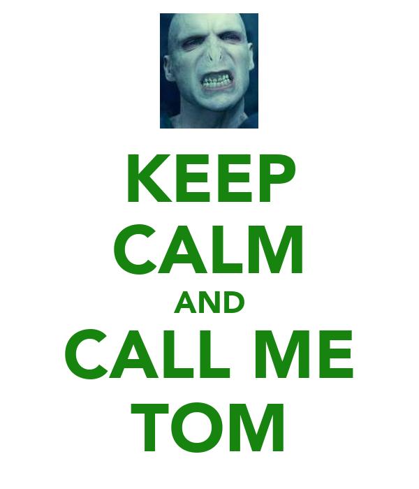 KEEP CALM AND CALL ME TOM
