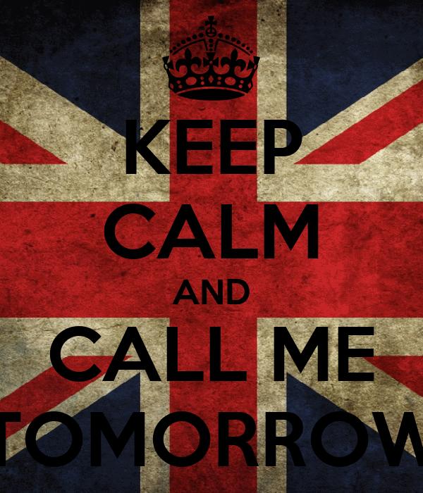 KEEP CALM AND CALL ME TOMORROW