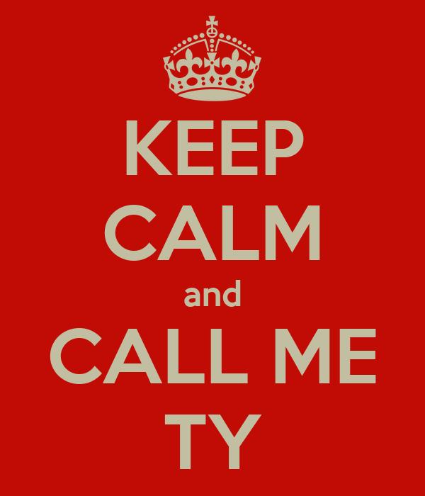 KEEP CALM and CALL ME TY