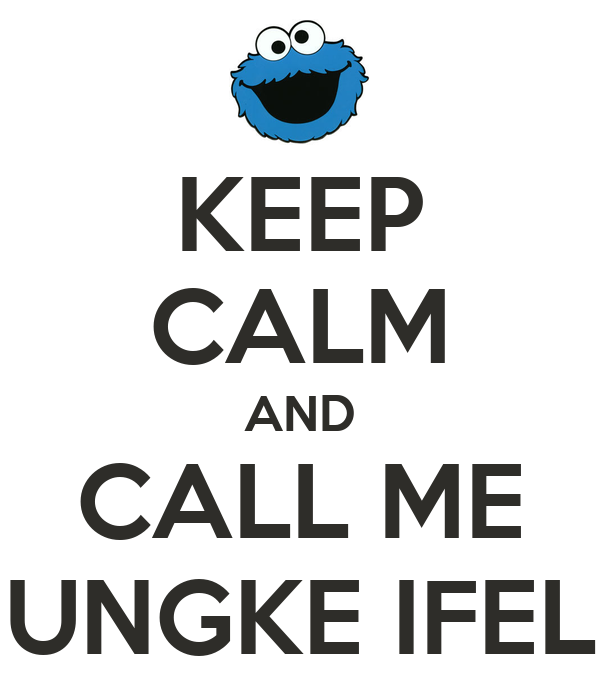 KEEP CALM AND CALL ME UNGKE IFEL