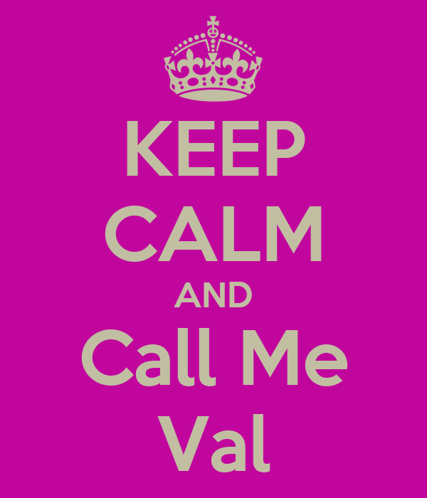 KEEP CALM AND Call Me Val