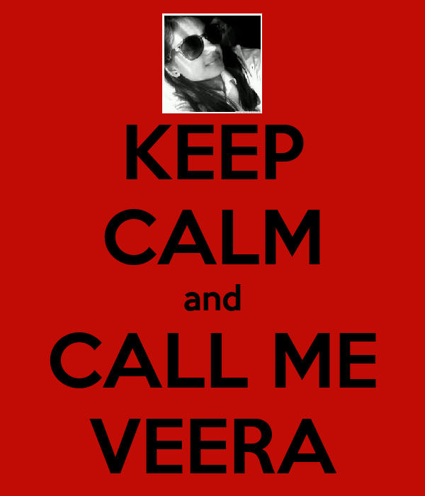 KEEP CALM and CALL ME VEERA
