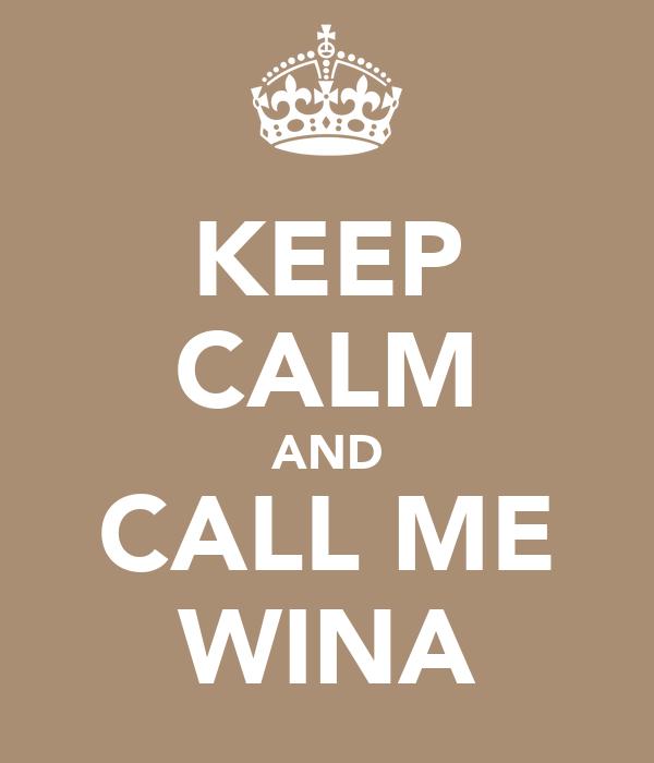 KEEP CALM AND CALL ME WINA