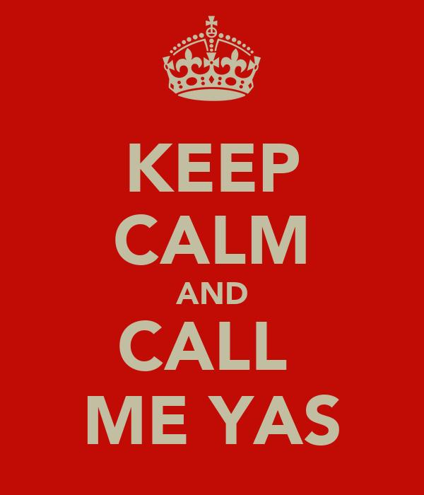 KEEP CALM AND CALL  ME YAS