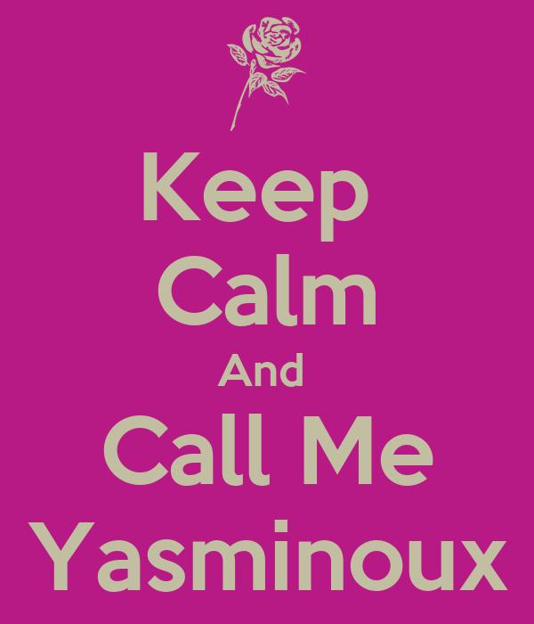 Keep  Calm And  Call Me Yasminoux