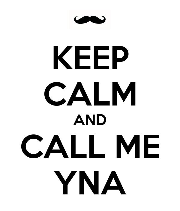 KEEP CALM AND CALL ME YNA