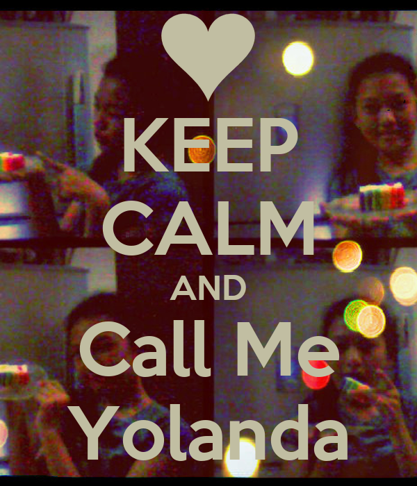 KEEP CALM AND Call Me Yolanda